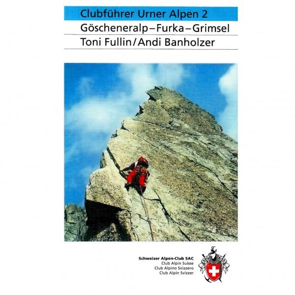 SAC-Verlag - Urner Alpen Bd.2 Göscheneralp, Furka, Grimsel - Alpinistengidsen