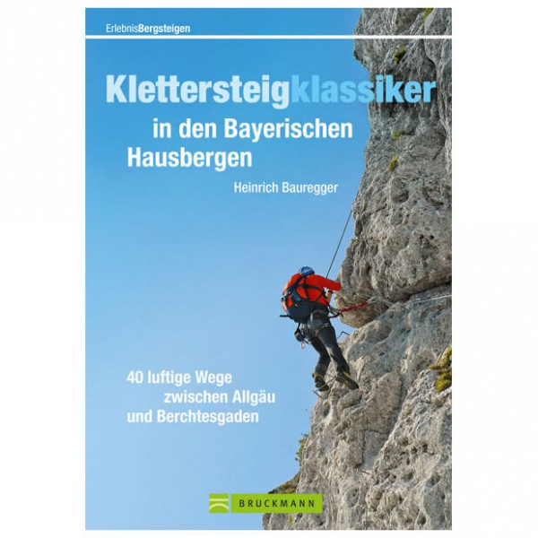 Bruckmann - Klettersteigklassiker in den Bayer. Hausbergen - Klatrestiguides