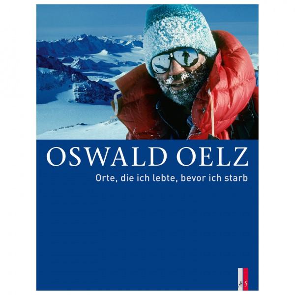 AS Verlag - Oswald Oelz - Orte, die ich lebte