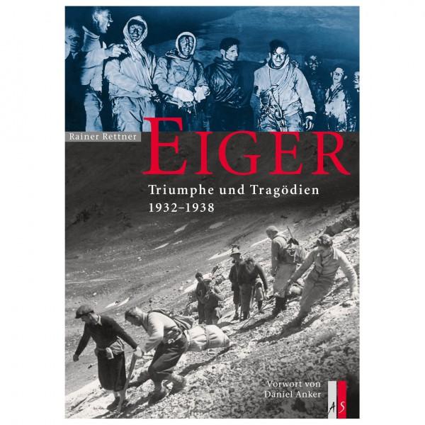 AS Verlag - Eiger - Triumphe und Tragödien 1932-1938