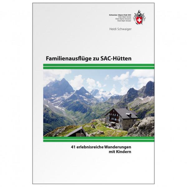 SAC-Verlag - Familienausflüge SAC-Hütten - Alpinistengidsen