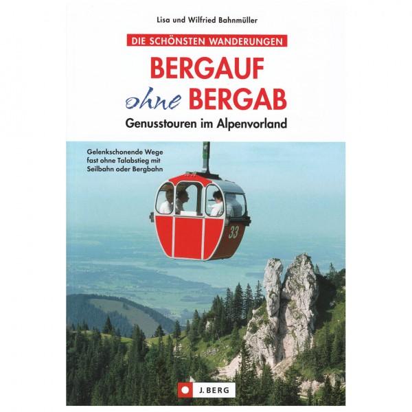 J.Berg - Bergauf ohne bergab Genusstouren im Alpenvorland - Walking guide book