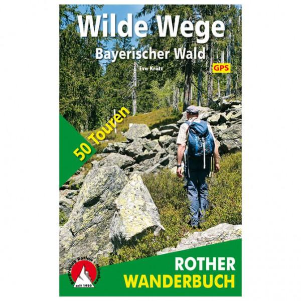Bergverlag Rother - Wilde Wege Bayerischer Wald - Vandringsguider