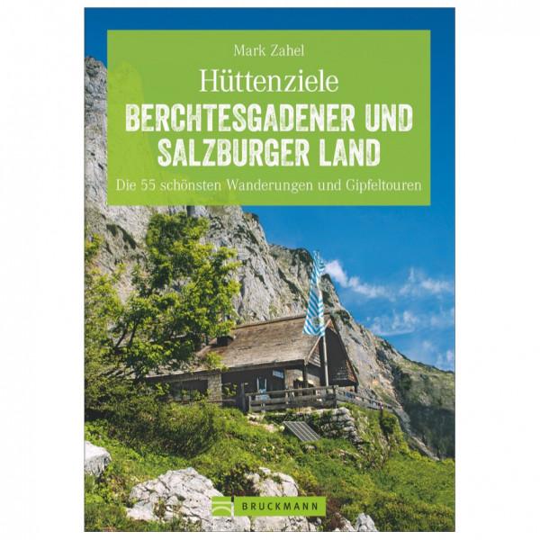 Bruckmann - Hüttenziele Berchtesgadener und Salzburg - Wanderführer