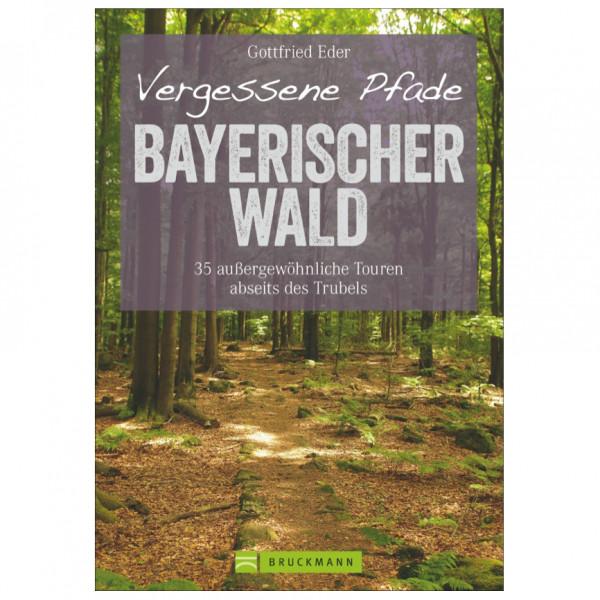 Bruckmann - Vergessene Pfade Bayerischer Wald - Vandreguides