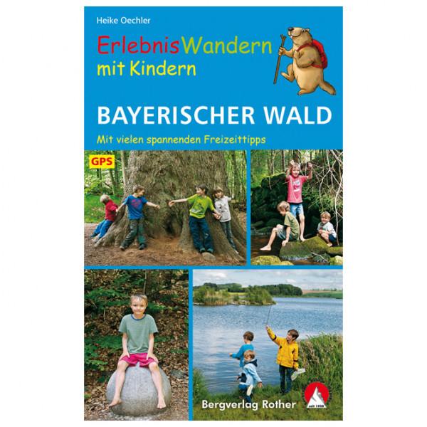 Bergverlag Rother - Erlebniswandern Mit Kindern Bayerischer Wald - Wanderführer