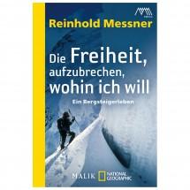 R. Messner - Die Freiheit, aufzubrechen, wohin ich will