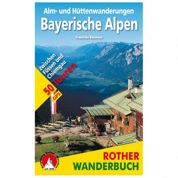 #Bergverlag Rother – Alm- und Hüttenwanderungen Bayerische Alpen – Wanderführer 4. Auflage 2018#